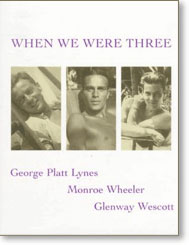 When We Were Three: The Travel Albums of George Platt Lynes, Monroe Wheeler andGlenway Wescott (1998)
